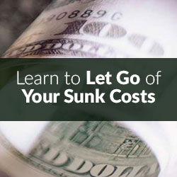 Learn to Let Go of Your Sunk Costs