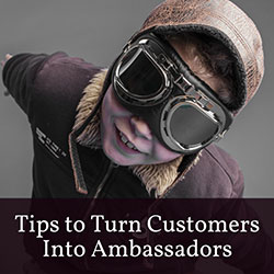 Tips to Turn Customers Into Ambassadors